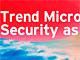 パートナー経由で提供:トレンドマイクロ、SaaS型セキュリティサービスを本格展開