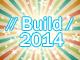 Microsoft Build 2014 参加レポート:開発者が知っておくべき「マイクロソフトの最新技術動向」