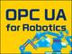 産業用ロボットの共通インタフェース「OPC UA for Robotics」が目指す世界