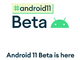 「Android 11 β1」登場 コミュニケーション、コントロール、プライバシーに焦点