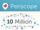 Twitterのライブ動画アプリ「Periscope」、ユーザー1000万人突破