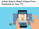 Facebookの動画、「Apple TV」とGoogleの「Chromecast」で大画面での視聴可能に