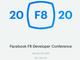 Facebookの2020年の「F8」開発者会議は5月5、6日にサンノゼで