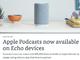 Amazon、EchoシリーズでAppleとSpotifyのPodcastアプリに対応(米国で)